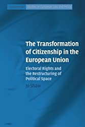 The Transformation of Citizenship in the European Union: Electoral Rights And The Restructuring Of Political Space (Cambridge Studies in European Law and Policy)