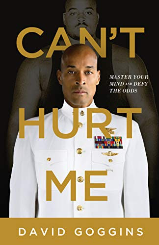 Can't Hurt Me: Master Your Mind and Defy the Odds por David Goggins