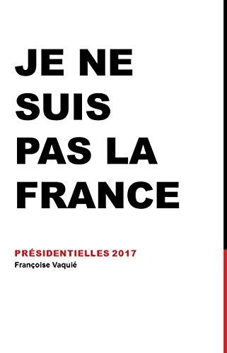 Couverture du livre Je ne suis pas la France: Présidentielles 2017