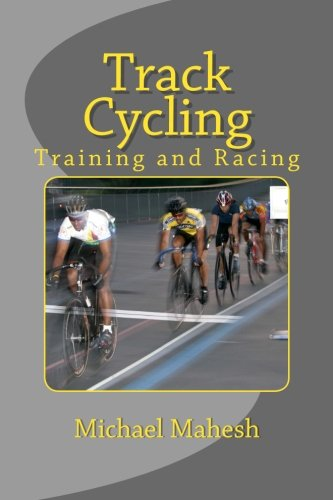 Track Cycling: Training and Racing por Michael Mahesh