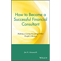 How to Become a Successful Financial Consultant: Making a Living Investing Other People's Money