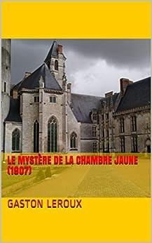 Le Mystère De La Chambre Jaune (1907) por Gaston Leroux Gratis