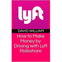 How to Make Money by Driving with Lyft Rideshare (English Edition)