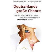 Deutschlands große Chance: Was sich unsere Kinder wünschen und warum wir sie unbedingt ernst nehmen müssen