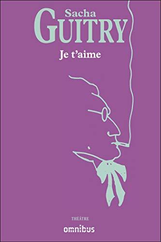 Je t'aime par Sacha GUITRY