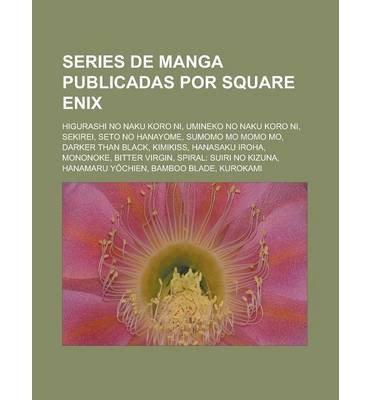 [ Series de Manga Publicadas Por Square Enix: Higurashi No Naku Koro Ni, Umineko No Naku Koro Ni, Sekirei, Seto No Hanayome, Sumomo Mo Momo Mo Fuente Wikipedia ( Author ) ] { Paperback } 2011