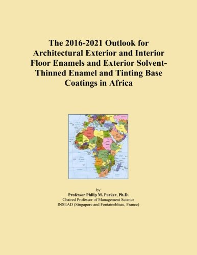 the-2016-2021-outlook-for-architectural-exterior-and-interior-floor-enamels-and-exterior-solvent-thi