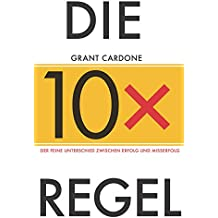 Die 10X-Regel: Der feine Unterschied zwischen Erfolg und Misserfolg (German Edition)