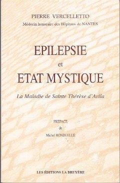 Epilepsie et état mystique : La maladie de Sainte-Thérèse d'Avila par Verceletto Pierre