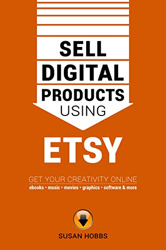 Sell Digital Products Using Etsy: Get Your Creativity Online ...