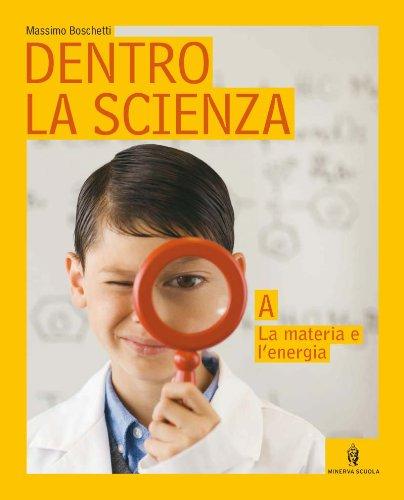 Dentro la scienza. Osservare e capire il mondo. Volume unico. Per la Scuola media