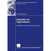 Integration von Organisationen: Ein Beitrag zur Theoretischen Fundierung (Schriften zur Unternehmensentwicklung)