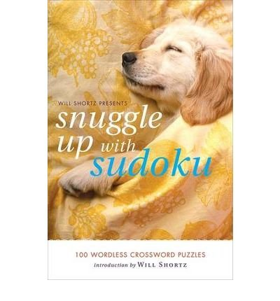 (WILL SHORTZ PRESENTS SNUGGLE UP WITH SUDOKU: 100 WORDLESS CROSSWORD PUZZLES) BY Shortz, Will(Author)Paperback Jun-2010