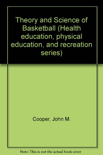 Theory and Science of Basketball (Health education, physical education, and recreation series) por John M. Cooper