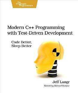 Modern C++ Programming with Test-Driven Development: Code Better, Sleep Better par [Langr, Jeff]
