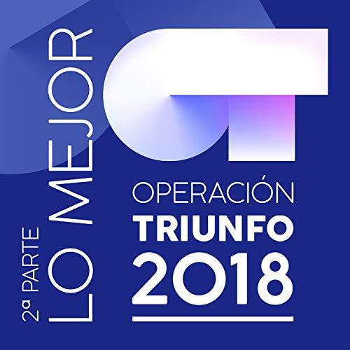 Operación Triunfo 2018 (Lo Mejor / 2ª Parte)