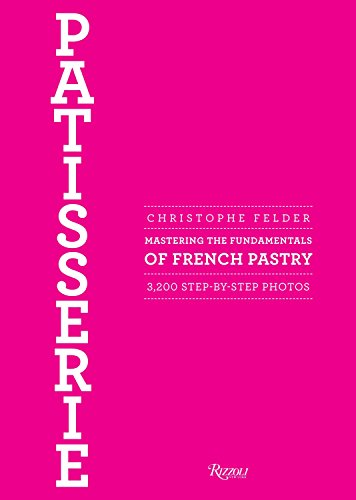 Patisserie: Mastering the Fundamentals of French Pastry por Christophe Felder