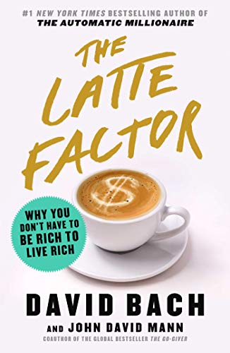9b3d56b66983b The Latte Factor: Why You Don't Have to Be Rich to Live Rich
