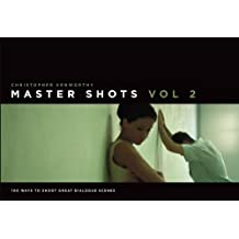 MasterShots Volume 2: 100 Ways to Shoot Great Dialogue Scenes