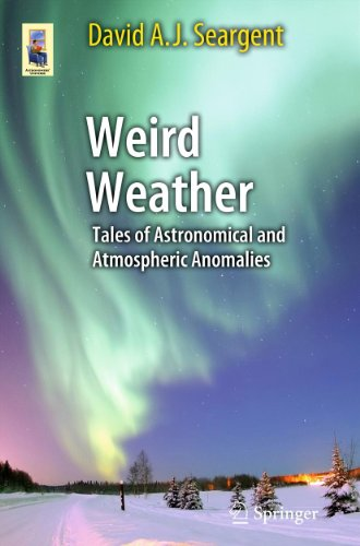 Weird Weather: Tales of Astronomical and Atmospheric Anomalies (Astronomers' Universe)