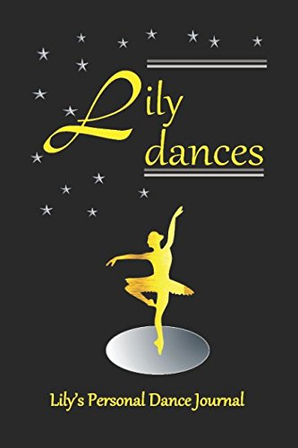 Lily Dances Lily's Personal Dance Journal: Dance Journal girls (Personalised Dance Journal Book Series)