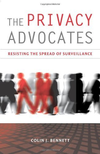 The Privacy Advocates: Resisting the Spread of Surveillance (MIT Press) by Colin J. Bennett (2008-08-29)