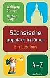 Sächsische populäre Irrtümer. Ein Lexikon
