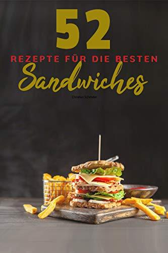 52 Rezepte für die besten Sandwiches