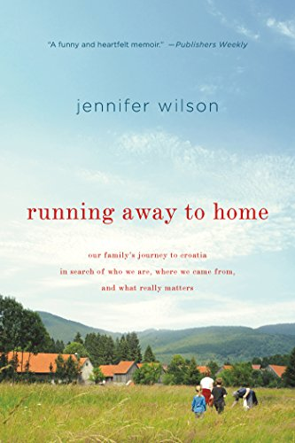 Running Away to Home: Our Family's Journey to Croatia in Search of Who We Are, Where We Came From, and What Really Matters (English Edition)