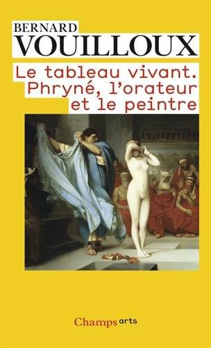 Le tableau vivant : Phryn, l'orateur et le peintre
