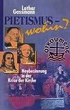 Pietismus - wohin?: Neubesinnung in der Krise der Kirche