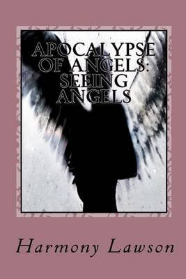 [(Apocalypse of Angels : Seeing Angels)] [By (author) Harmony Lawson] published on (January, 2013)