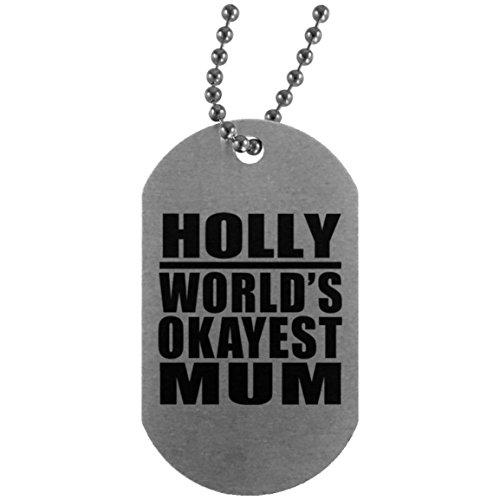 Holly Worlds Okayest Mum - Military Dog Tag Militär Hundemarke Silber Silberkette ID-Anhänger - Geschenk zum Geburtstag Jahrestag Muttertag Vatertag Ostern