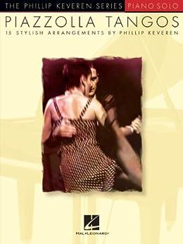 Piazzolla Tangos Songbook: The Phillip Keveren Series von [Keveren, Phillip]