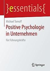 Positive Psychologie in Unternehmen: Für Führungskräfte (essentials)