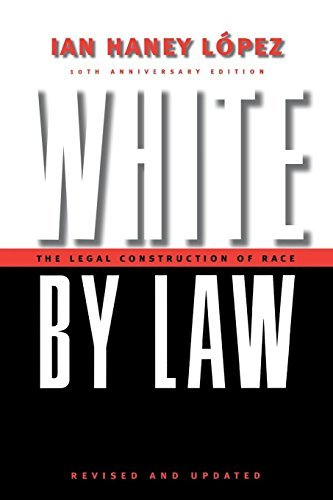 White by Law 10th Anniversary Edition: The Legal Construction of Race (Critical America) by Ian Haney L?3pez (2006-10-01)