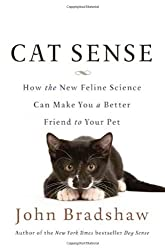 Cat Sense: How the New Feline Science Can Make You a Better Friend to Your Pet by John Bradshaw (2013-09-10)