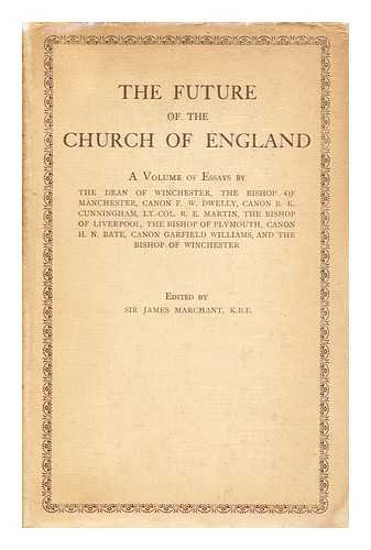 The future of the Church of England / [edited by] Sir James Marchant ; a volume of essays by the Dean of Winchester, the Bishop of Manchester...[et al.]
