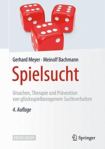 Spielsucht: Ursachen, Therapie und Prävention von glücksspielbezogenem Suchtverhalten
