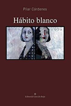 Hábito blanco: Hábito blanco (Spanish Edition) by [Cárdenes, Pilar]