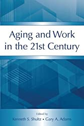 Aging and Work in the 21st Century (Applied Psychology Series) by Kenneth S. Shultz (2007-07-12)