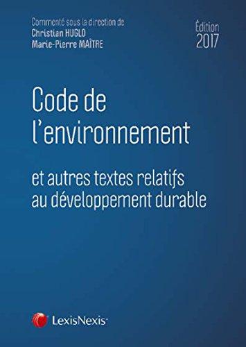 Code de l'environnement 2017: et autres textes relatifs au développement durable.