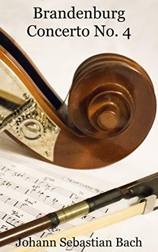 Brandenburg Concerto No. 4: BWV 1049 | Brandenburg Concertos | G major (English Edition)
