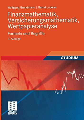 Finanzmathematik, Versicherungsmathematik, Wertpapieranalyse: Formeln und Begriffe (Studienbücher Wirtschaftsmathematik) (German Edition), 3. Auflage