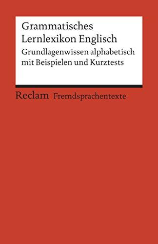 Grammatisches Lernlexikon Englisch: Grundlagenwissen alphabetisch mit Beispielen und Kurztests (Reclams Rote Reihe – Fremdsprachentexte) (English Edition)