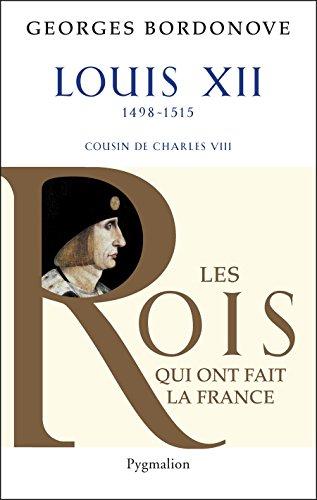 Louis XII: Le Père du peuple (Les rois qui ont fait la France) par Georges Bordonove
