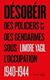 Désobéir - Des policiers et des gendarmes sous l?'occupation (1940-1944)