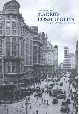 MADRID COSMOPOLITA: La Gran Vía 1910-1936 (Coediciones)