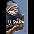 Il papà debuttante: Il libro che risponde alle domande di oggi