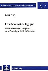 La Subordination Logique: Une Etude Du Nom Complexe Dans L'Ontologie de S. Lesniewski
